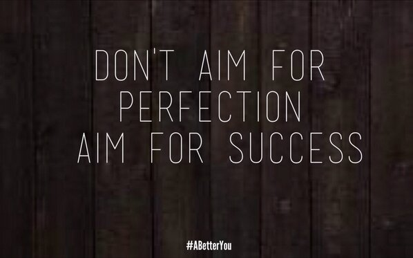 don't aim for the perfection