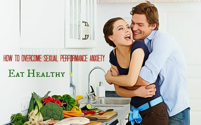 how to overcome sexual performance anxiety - eat healthy