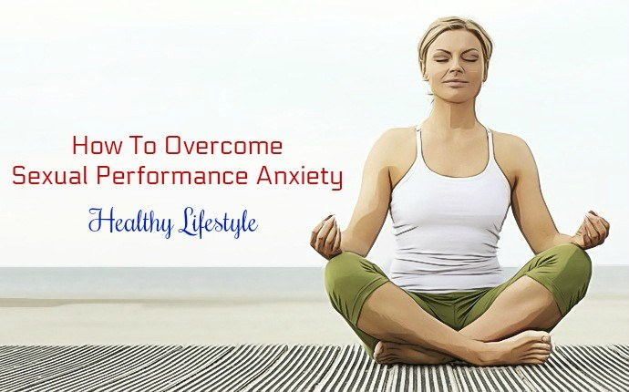 how to overcome sexual performance anxiety - healthy lifestyle