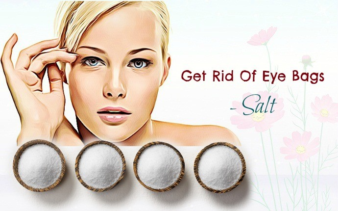 get rid of eye bags - salt