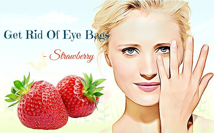 get rid of eye bags - strawberry