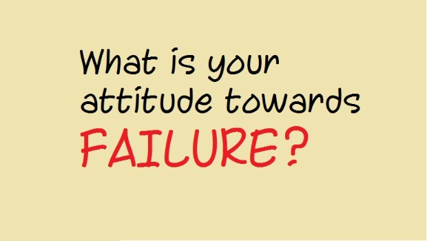 consider your attitude & reactions to failure