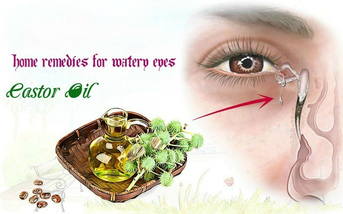 home remedies for watery eyes - castor oil