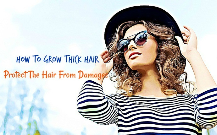 how to grow thick hair - protect the hair from damages