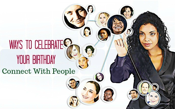 ways to celebrate your birthday - connect with people