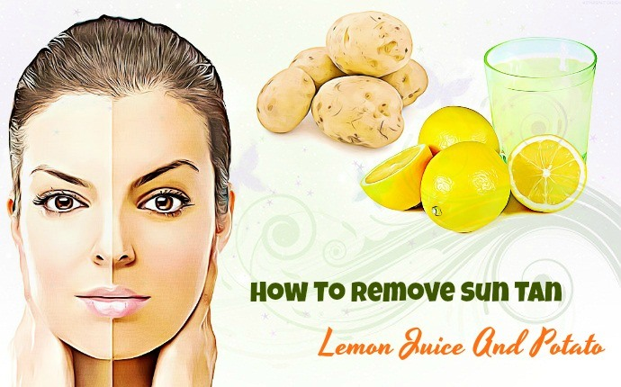 how to remove sun tan - lemon juice and potato
