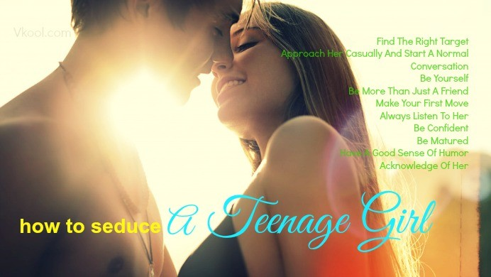 How to seduce a teenage girl – 13 tips