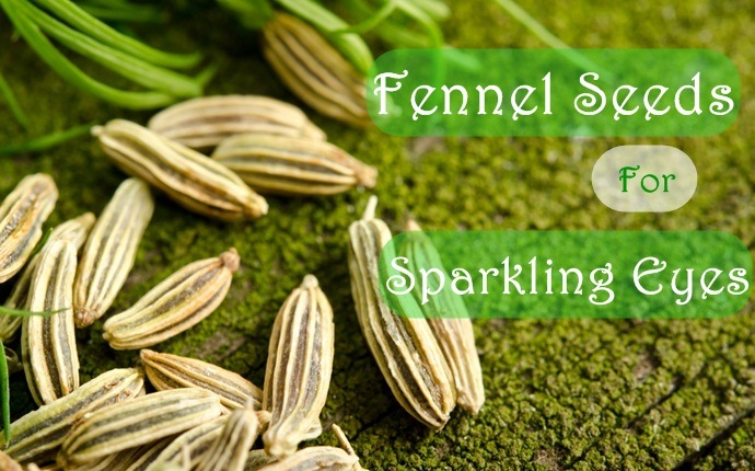 how to get clear eyes - fennel seeds for sparkling eyes