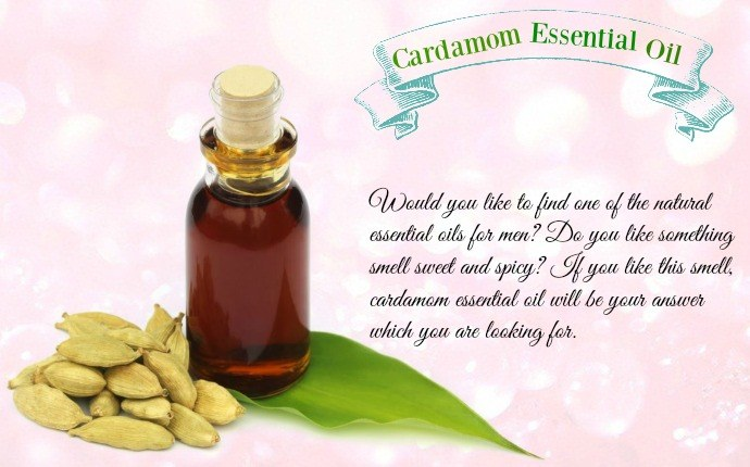 essential oils for men - cardamom essential oil