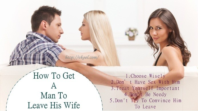 how to get a man to leave his wife for you