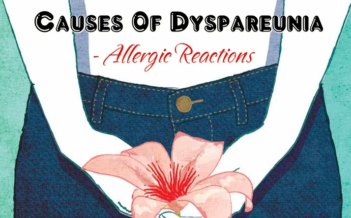common causes of dyspareunia - allergic reactions