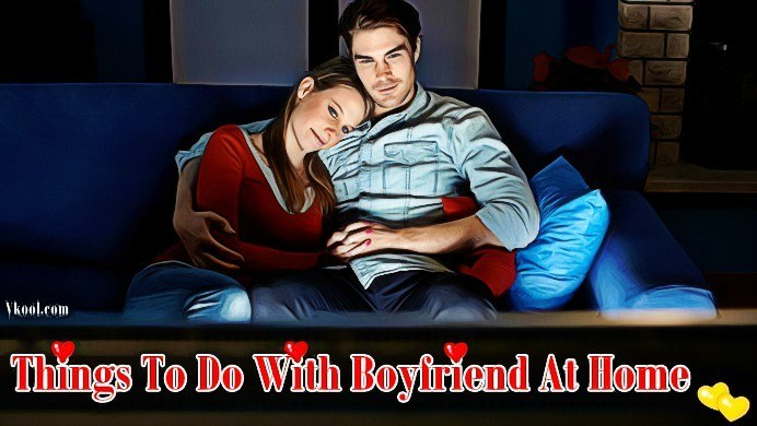 fun things to do with boyfriend at home
