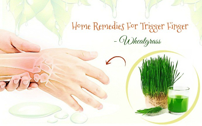 home remedies for trigger finger - wheatgrass