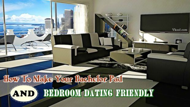 how to make your bachelor pad and bedroom dating friendly