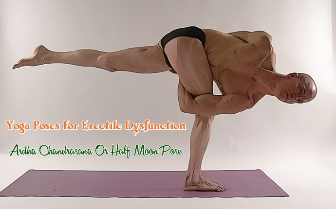 yoga poses for erectile dysfunction - ardha chandrasana or half moon pose