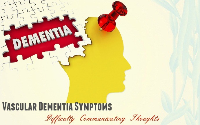 vascular dementia symptoms - difficulty communicating thoughts